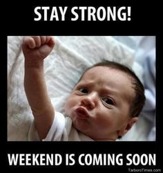 It's Almost Friday Meme | its friday meme stay strong weekend is coming soon pictures baby meme