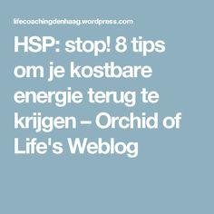HSP: stop! 8 tips om je kostbare energie terug te krijgen – Orchid of Life's Weblog
