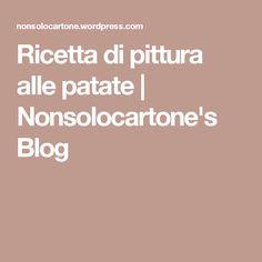 Ricetta di pittura alle patate | Nonsolocartone's Blog