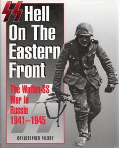 www.ebook-formatting.co.uk  SS Hell on the Eastern Front - The Waffen SS War in Russia 1941 - 1945 by Christopher Ailsby