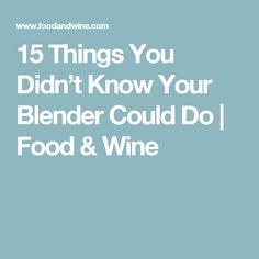 15 Things You Didn't Know Your Blender Could Do   Food & Wine