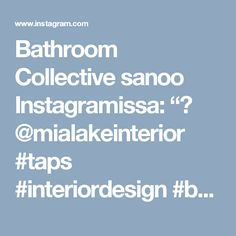"Bathroom Collective sanoo Instagramissa: ""📷 @mialakeinterior #taps #interiordesign #bathroom #australia #architecture comment below if you like it 👇👇"" • Instagram"