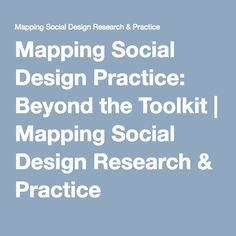 Mapping Social Design Practice: Beyond the Toolkit | Mapping Social Design Research & Practice