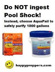 Time and time again, I see prominent preppers advising other preppers and survivalists to filter water with Pool Shock, but that's SHLOCKY and unsafe advice! Do not ever, (and I mean EVER) filter your water with Pool Shock or you'll shock your system! Instead, get yourself AquaPail 1000 to safely and effectively filter larger quantities of water (up to 1000 gallons). Another excellent solution is a Big Berkey Water filter. Prep happy and safely. http://www.happypreppers.com/water.html