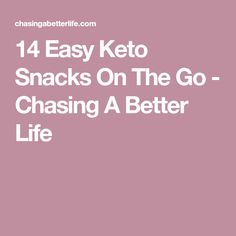 14 Easy Keto Snacks On The Go - Chasing A Better Life