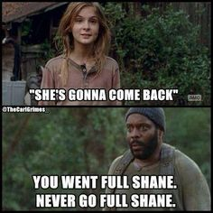 You went full Shane. Lizzie. Tyreese. TWD. The Walking Dead. The Grove.