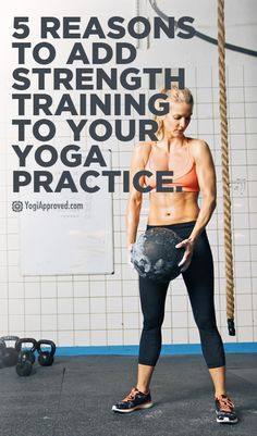 The 5 Reasons to Add Strength Training to Your Yoga Practice