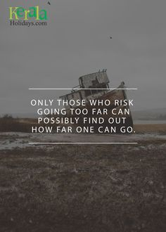 "TRAVEL QUOTES!! ""Only those who risk going too far can possibly find out how far one can go"" Book a travel package: https://www.keralaholidays.com/kerala-tour-packages #TravelQuotes #KeralaTour #KeralaHolidays #VacationTours #LuxuryVacationTours #LuzuryFamilyVacation #KeralaHolidayTours #InterestingTravelFacts"