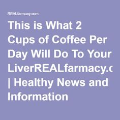 This is What 2 Cups of Coffee Per Day Will Do To Your LiverREALfarmacy.com | Healthy News and Information