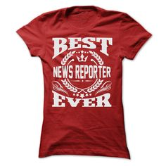 BEST NEWS REPORTER EVER T SHIRTS T Shirt, Hoodie, Sweatshirt