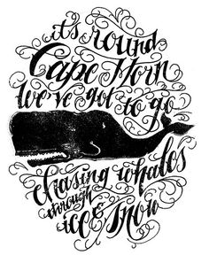 """black and white whale illustration with text: """"it's 'round Cape Horn we've got to go chasing whales through ice & snow."""""""