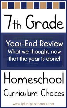 A year-end review of our 7th grade homeschool curriculum choices.