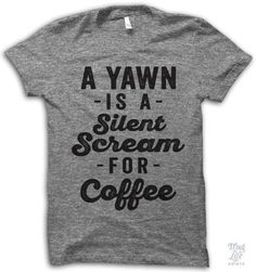 A yawn is a silent scream for coffee! anAmerican Apparel's athletic tri-blend t-shirt. You'll love it's classic fit and ultra-soft feel. 50% Polyester / 25% Rayon / 25% Cotton. Each shirt is printed t