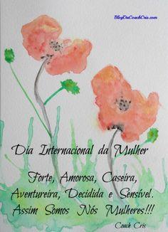 Dia Internacional da Mulher Forte, amorosa, caseira, aventureira, decidida e sensível. assim somos nós mulheres! Coach Cris
