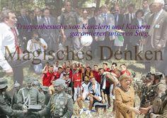 Magisches Denken - Truppenbesuche von Kaisern und Kanzlern garantieren unseren Sieg .