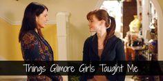things gilmore girls taught me
