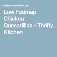Low Fodmap Chicken Quesadillas – Thrifty Kitchen