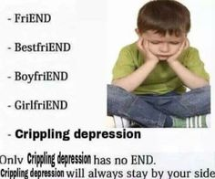 Crippling depression is all you need in life