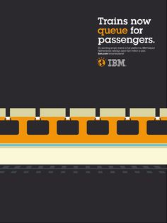IBM plays with negative space and double meanings:  Trains now queue for passengers