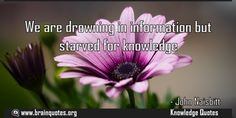 We are drowning in information but starved for knowledge Quote  We are drowning in information but starved for knowledge  For more #brainquotes http://ift.tt/28SuTT3  The post We are drowning in information but starved for knowledge Quote appeared first on Brain Quotes.  http://ift.tt/2dAv0os