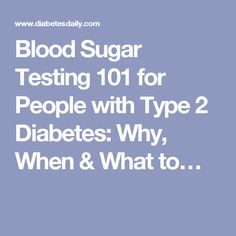 Blood Sugar Testing 101 for People with Type 2 Diabetes: Why, When & What to…