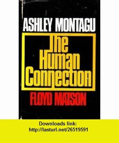 The Human Connection (9780070428409) Ashley Montagu, Floyd W. Matson , ISBN-10: 0070428409  , ISBN-13: 978-0070428409 ,  , tutorials , pdf , ebook , torrent , downloads , rapidshare , filesonic , hotfile , megaupload , fileserve