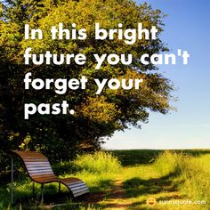 """In this bright future you can't forget your past."""