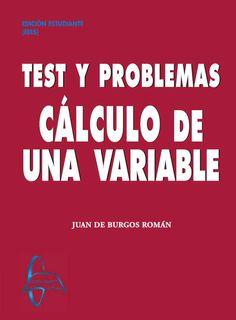 CÁLCULO DE UNA VARIABLE Test y problemas Autor: Juan De Burgos Román  Editorial: García Maroto Editores Edición: 1 ISBN: 9788415214472 ISBN ebook: 9788415214489 Páginas: 526 Área: Ciencias y Salud Sección: Matemáticas