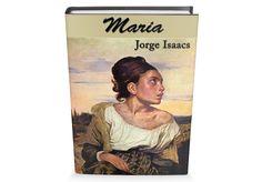 Maria de Jorge Isaacs Libro Gratis para descargar Mona Lisa, Artwork, Books, Chocolates, Frases, Novels, Classic Books, Free Downloads, Recommended Books
