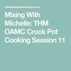 Mixing With Michelle: THM OAMC Crock Pot Cooking Session 11