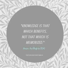 Knowledge is that which benefits, not that which is memorized.