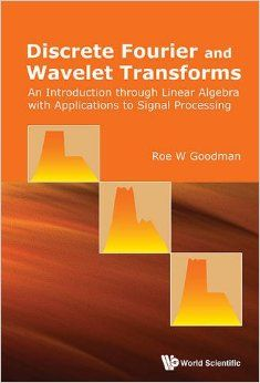 Discrete Fourier and wavelet transforms : an introduction through linear algebra with applications to signal processing Goodman, Roe New Jersey : World Scientific, [2016] Novedades Abril 2016