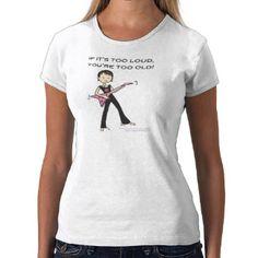If it's too loud... tees www.zazzle.com/shopmisso/womens+clothing #shopmisso #tshirt