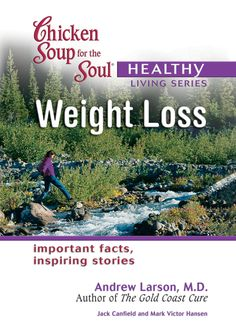 Chicken Soup for the Soul Healthy Living Series Weight Loss: important facts, inspiring stories, a book by Jack Canfield, Mark Victor Hansen, Andrew Larson M. Best Weight Loss Plan, Healthy Weight Loss, Soup For The Soul, Jack Canfield, Healthy Sweet Snacks, Important Facts, Diet Pills, How To Lose Weight Fast, Fitness Tips
