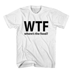 T-Shirt WTF Where's The Food unisex mens womens S, M, L, XL, 2XL color grey and white. Tumblr t-shirt free shipping USA and worldwide.