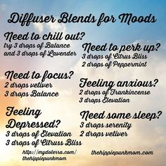 Diffuser Blends for Moods Do you: Need to chill out? Focus? Are you feeling depressed? Need to perk up? Need some sleep?