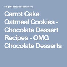 Carrot Cake Oatmeal Cookies - Chocolate Dessert Recipes - OMG Chocolate Desserts