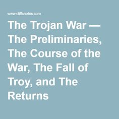The Trojan War — The Preliminaries, The Course of the War, The Fall of Troy, and The Returns