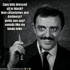 An inspiring quote from Gomez Adams (John Astin), and one for inspiration for a Goth town novel to be written in the near future.