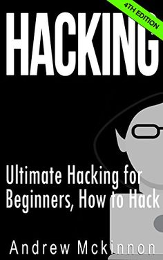 Hacking: Ultimate Hacking for Beginners, How to Hack (Hacking, How to Hack, Hacking for Dummies, Computer Hacking) by Andrew Mckinnon http://www.amazon.com/dp/B00WZFEH7U/ref=cm_sw_r_pi_dp_7qoaxb157PD4K