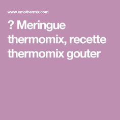 ➤ Meringue thermomix, recette thermomix gouter