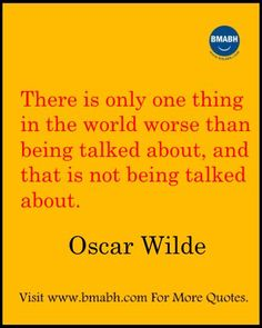 Witty Funny Quotes By Oscar Wilde images from www.bmabh.com -There is only one thing in the world worse than being talked about. Follow us on pinterest at https://www.pinterest.com/bmabh/ for more awesome quotes.
