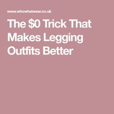 The $0 Trick That Makes Legging Outfits Better