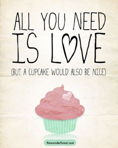 """All you need is love (But a cupcake would also be nice)."" (All You Need Is Love Cupcake Print Funny Art by WonderForest. , via Etsy. Baking Quotes, Food Quotes, Me Quotes, Girly Quotes, Cupcake Quotes, Cupcake Art, Cupcake Puns, Cookie Quotes, Cupcake Drawing"