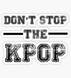 Don't Stop the KPOP  Sticker