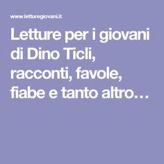 Letture per i giovani di Dino Ticli, racconti, favole, fiabe e tanto altro…