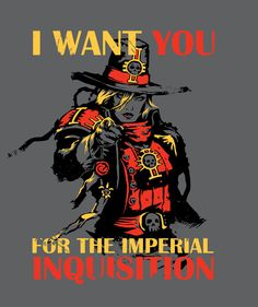 I want you for the Imperial Inquisition.