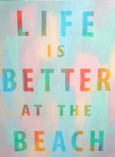 Life is better at the beach - heck yeah! Painting Quotes, Beach Quotes, Sounds Good, It's Your Birthday, Word Porn, My Happy Place, Life Is Good, Good Things, Words