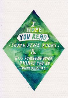 """I hope you read some find books & kiss someone who thinks you're wonderful."" - Neil Gaiman.  Heart."