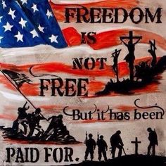 Freedom isn't Only Free But it has been Paid For.